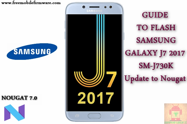 Guide To Flash Samsung Galaxy J7 2017 SM-J730K Nougat 7.0 Odin Method Tested Firmware