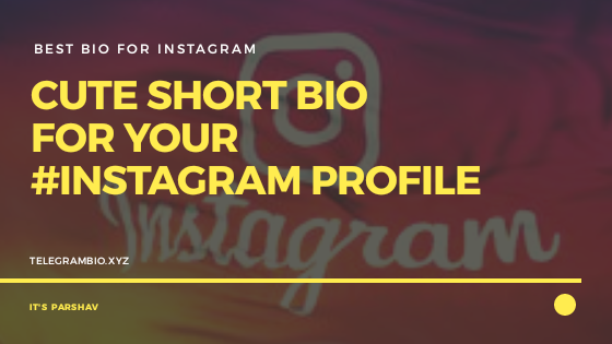 100+ Cute Short Bio For Instagram For Boys & Girls | 2019