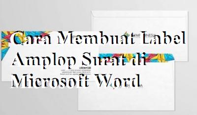 Cara Membuat Label Amplop Surat di Microsoft Word