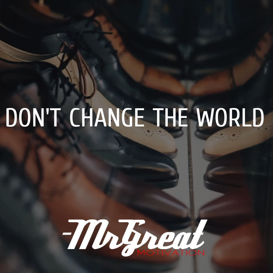 DON'T CHANGE THE WORLD