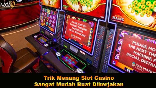 Trik Menang Slot Casino Sangat Mudah Buat Dikerjakan