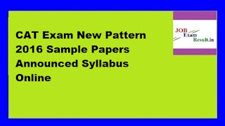 CAT Exam New Pattern 2016 Sample Papers Announced Syllabus Online
