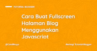 Cara Buat Fullscreen Halaman Blog Menggunakan Javascript