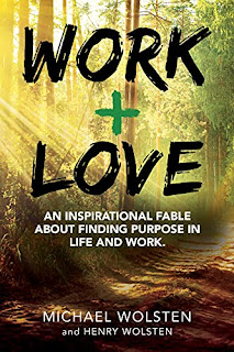 Work + Love: An Inspirational Fable About Finding Purpose In Life and Work by Michael Wolsten and Henry Wolsten - book promotion companies