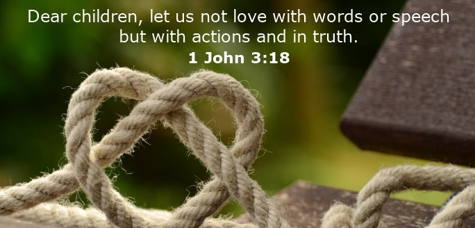 Dear children, let us not love with words or speech but with actions and in truth.