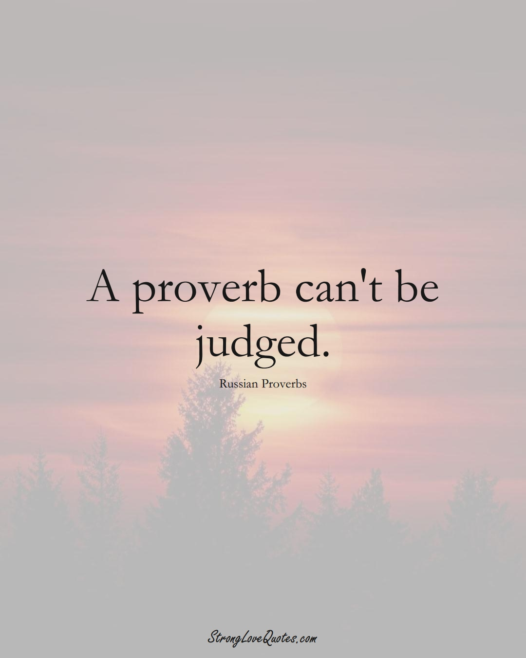 A proverb can't be judged. (Russian Sayings);  #AsianSayings