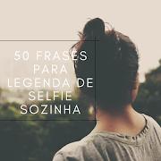 50 frases para legenda de selfie sozinha - STATUS E LEGENDAS