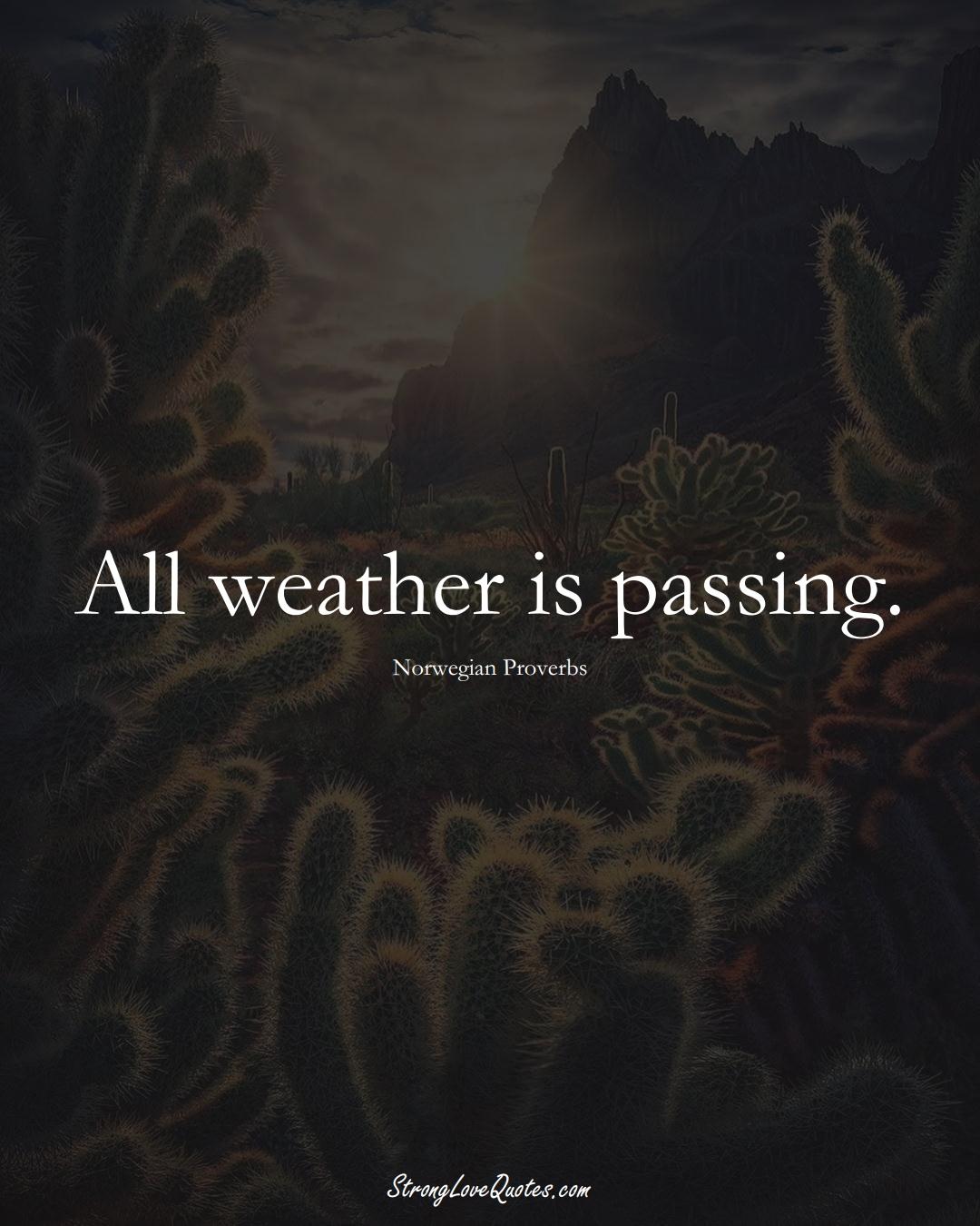 All weather is passing. (Norwegian Sayings);  #EuropeanSayings