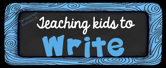 The Important Business of Teaching Kids to Write