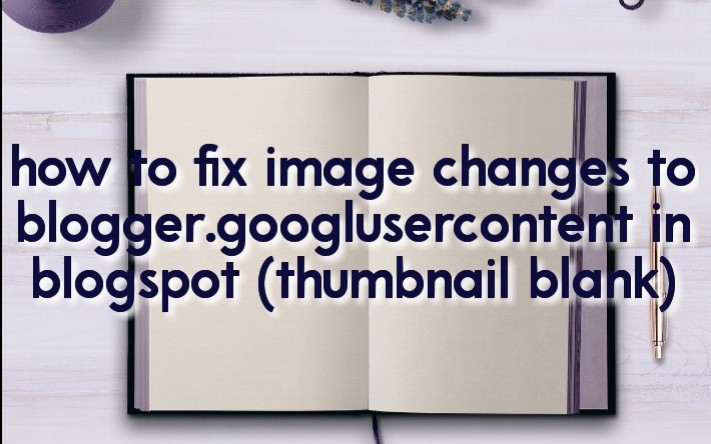 how to fix image changes to blogger.googlusercontent in blogspot (thumbnail blank)