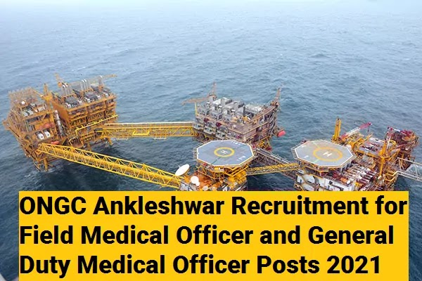 ONGC Ankleshwar Recruitment for Field Medical Officer and General Duty Medical Officer Posts 2021