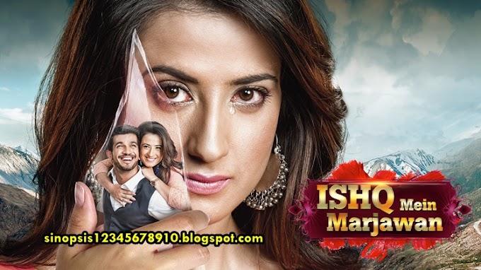 SINOPSIS ISHQ MEIN MARJAWAN Episode 101 ANTV (Durasi Asli India)