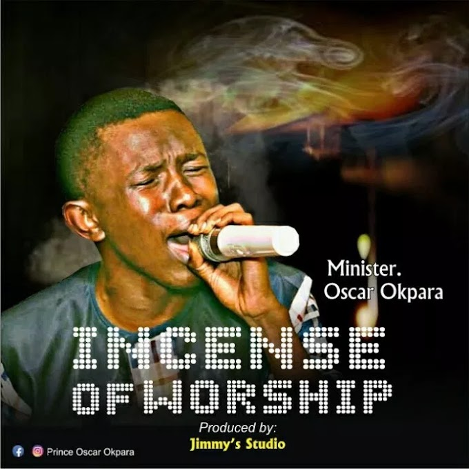 [Gospel Song] Min. Oscar Okpara – Incense of Worship