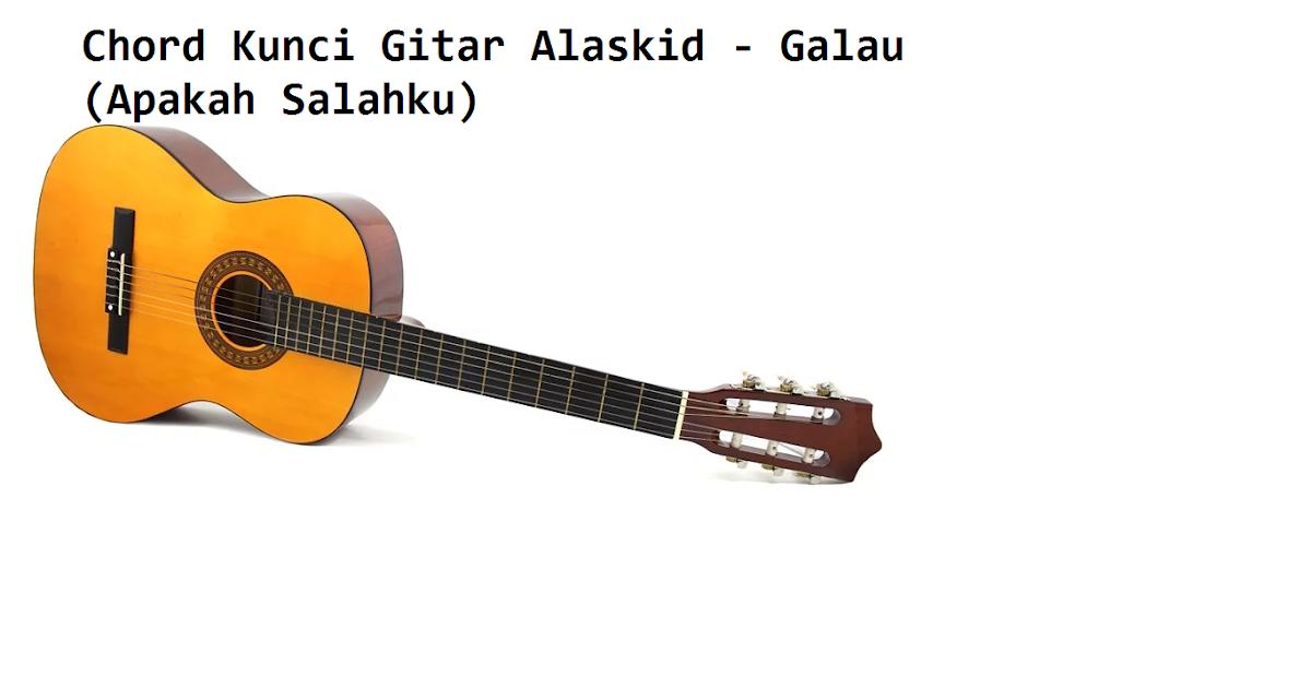 Chord Kunci Gitar dan Lirik Alaskid - Galau (Apakah ...