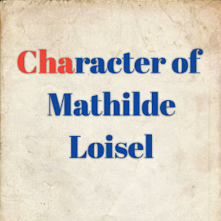 Character of Mathilde, Character sketch of Mathilde Loisel, Character of Mathilde Loisel, character analysis of Mathilde, Mathilde Loisel from The Diamond Necklace, The Diamond Necklace- Character, Mathilde, Mathilde Loisel