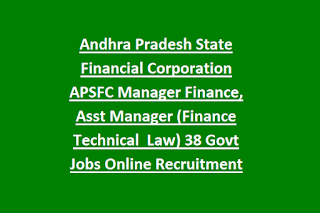 Andhra Pradesh State Financial Corporation APSFC Manager Finance, Asst Manager (Finance Technical Law) 38 Govt Jobs Online Recruitment 2019