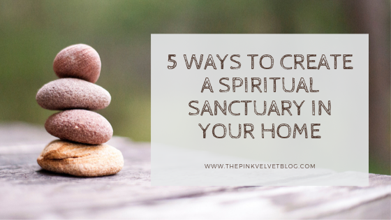 5 Ways to Create a Spiritual Sanctuary in Your Home