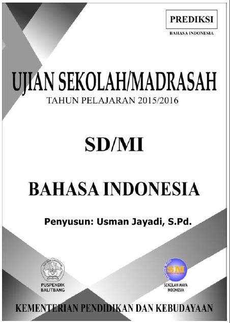 Download Gratis Prediksi Soal Ujian Sekolah SD/MI 2016 Mata Pelajaran Bahasa Indonesia-Usman Jayadi, S.Pd.