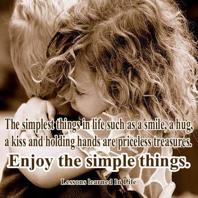 The Simplest Things In Life Such As A Smile A Hug A Kiss And