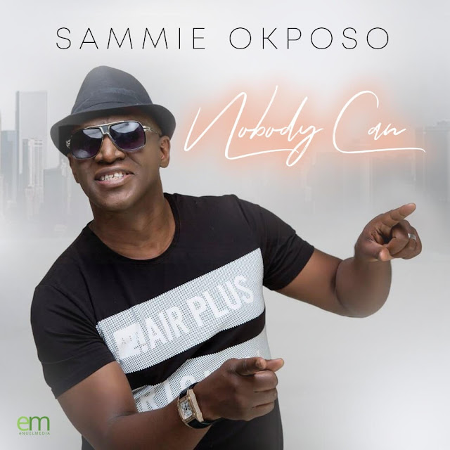 Download Audio: Nobody Can by Sammie Okposo mp3