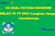 Soal PAT / UAS Ekonomi Kelas 10 Tahun 2021 (Lengkap dengan Jawabannya)