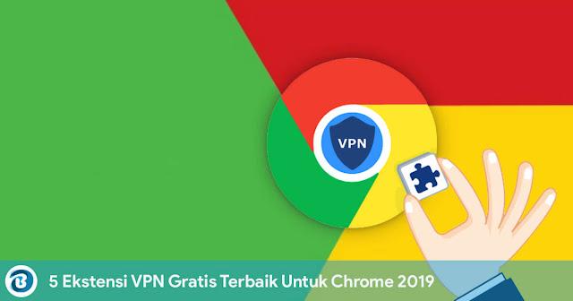 5 Ekstensi VPN Gratis Terbaik Untuk Chrome 2019