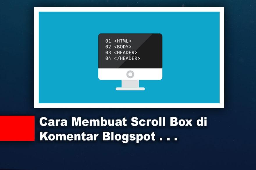 Cara Membuat Scroll Box di Komentar Blogspot