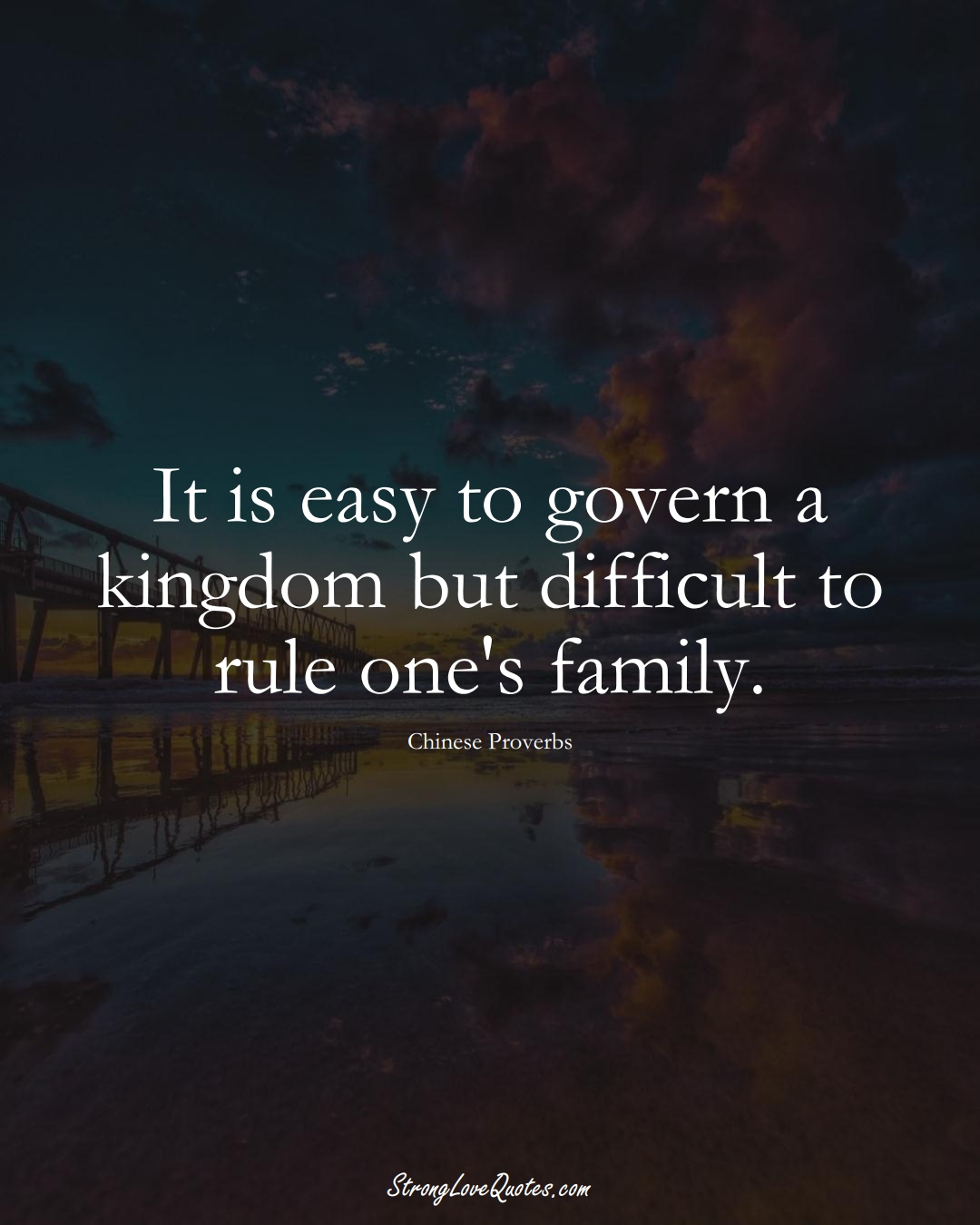 It is easy to govern a kingdom but difficult to rule one's family. (Chinese Sayings);  #AsianSayings