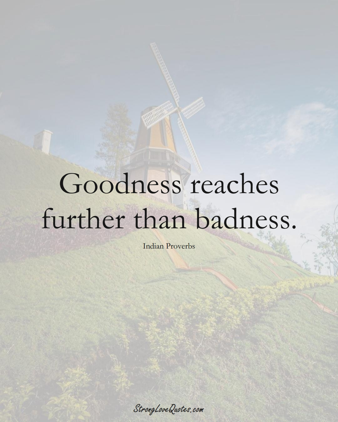 Goodness reaches further than badness. (Indian Sayings);  #AsianSayings