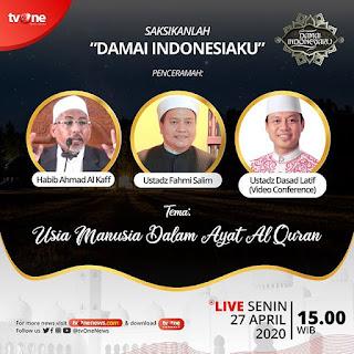 Saksikanlah Damai Indonesiaku Bersama Habib Ahmad Al Kaff, Ustadz Fahmi Salim dan Ustadz Dasad Latif di TVOne 20200427 - Kajian Islam Tarakan