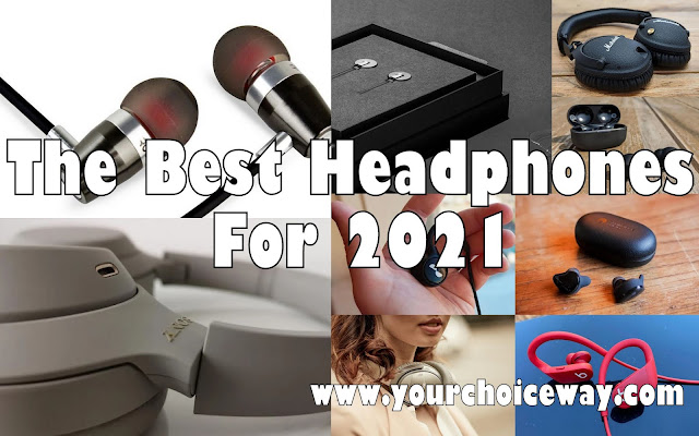 The Best Headphones For 2021 - Your Choice Way
