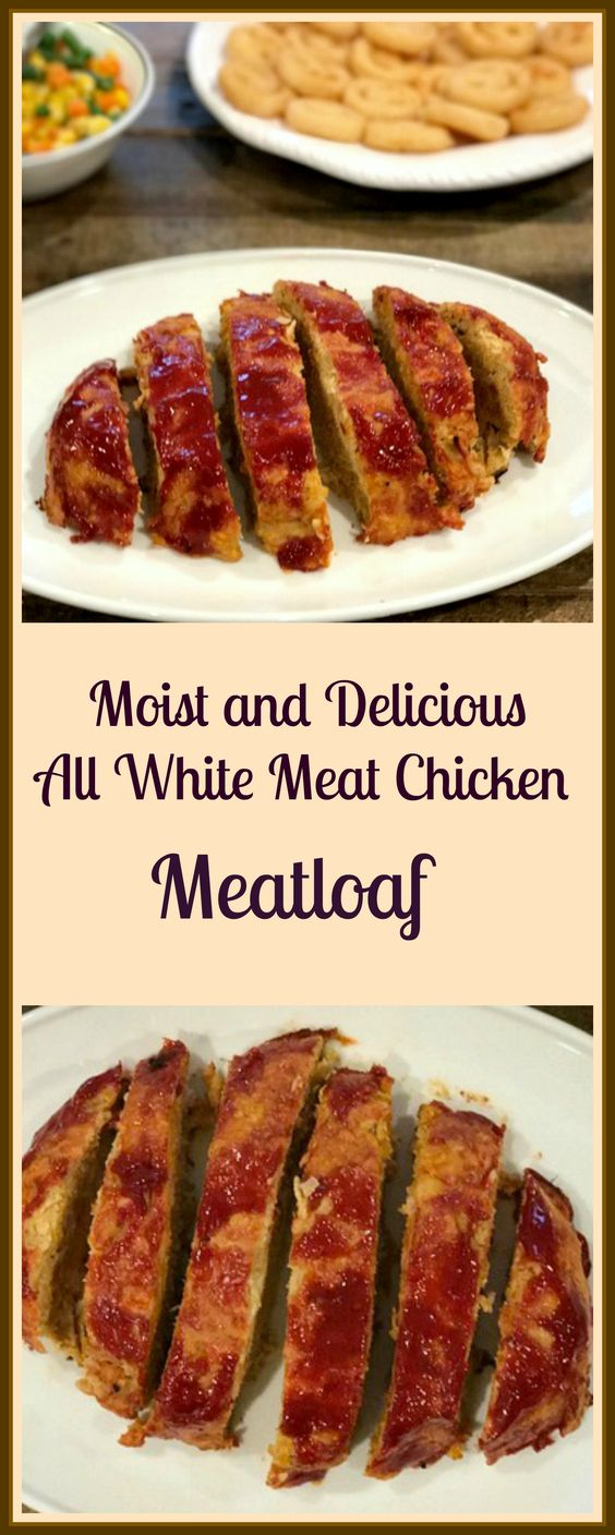 Moist and Delicious All White Meat Chicken Meatloaf