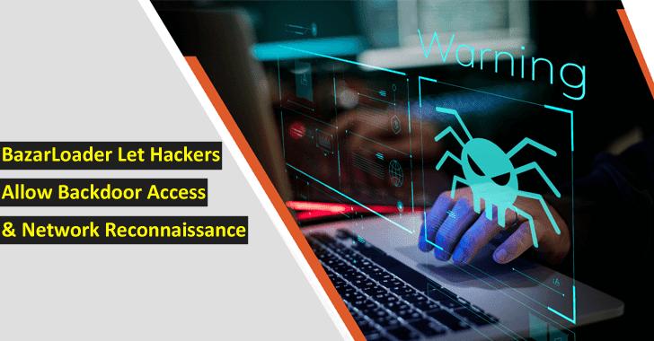 BazarLoader Windows Malware Let Hackers Allow Backdoor Access & Network Reconnaissance