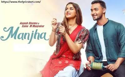 MANJHA Song Lyrics - Aayush Sharma & Saiee M Manjrekar | Vishal Mishra | Riyaz Aly | Anshul Garg