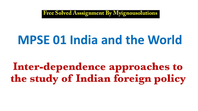 the Realist and Inter-dependence approaches to the study of Indian foreign policy , India and the world,  india and the world mpse 001 , indian foreign policy