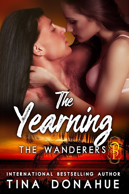 You will know insatiable lust, but no peace - THE YEARNING - Book 1 The Wanderers - Erotic PNR #TinaDonahueBooks #TheYearning #EroticPNR #Curse #Telekinesis