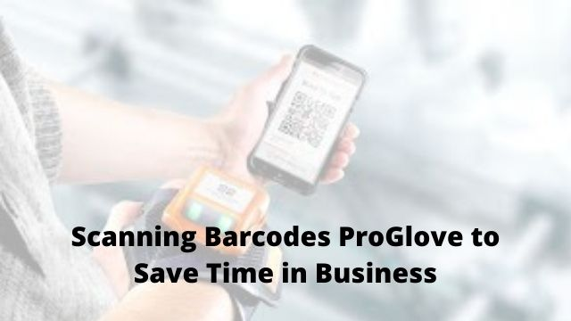 Scanning Barcodes ProGlove to Save Time in Business