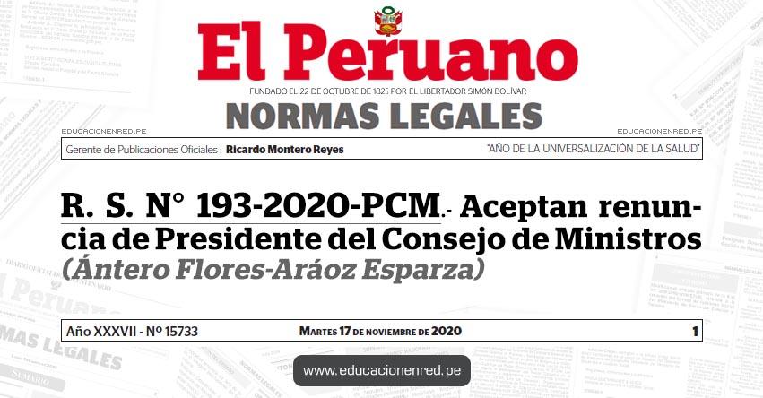 R. S. N° 193-2020-PCM.- Aceptan renuncia de Presidente del Consejo de Ministros (Ántero Flores-Aráoz Esparza)