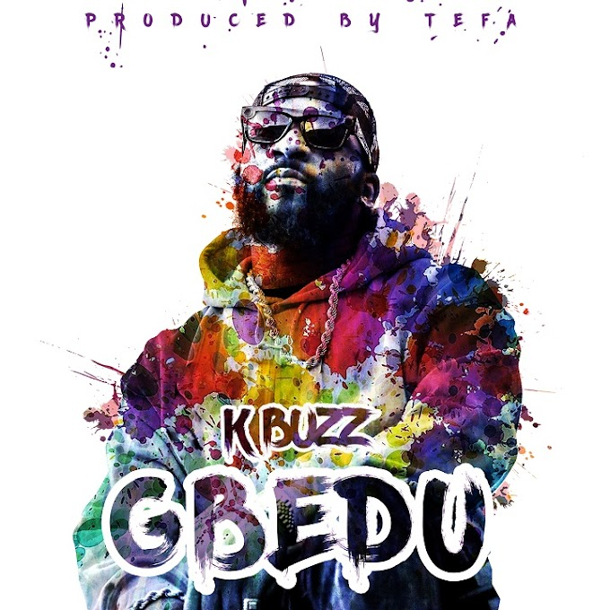 "K BUZZ DROPS NEW ANTICIPATED AFROBEAT SINGLE ""GBEDU"""
