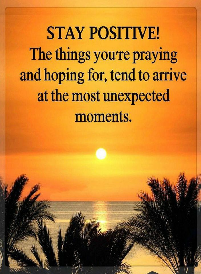 Quotes Stay Positive The Things Youre Praying And Hoping For Tend