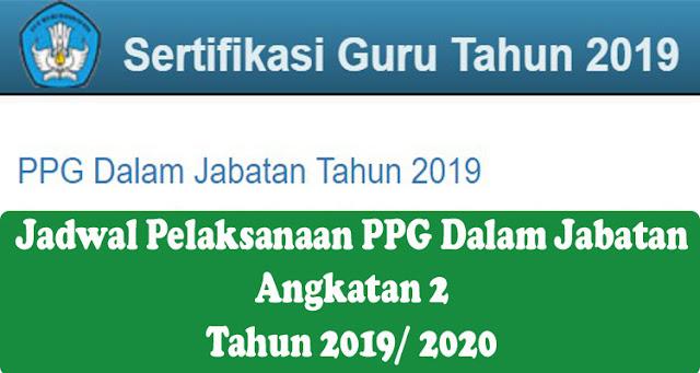 Jadwal Pelaksanaan PPG Dalam Jabatan Angkatan 2 Tahun 2019/ 2020