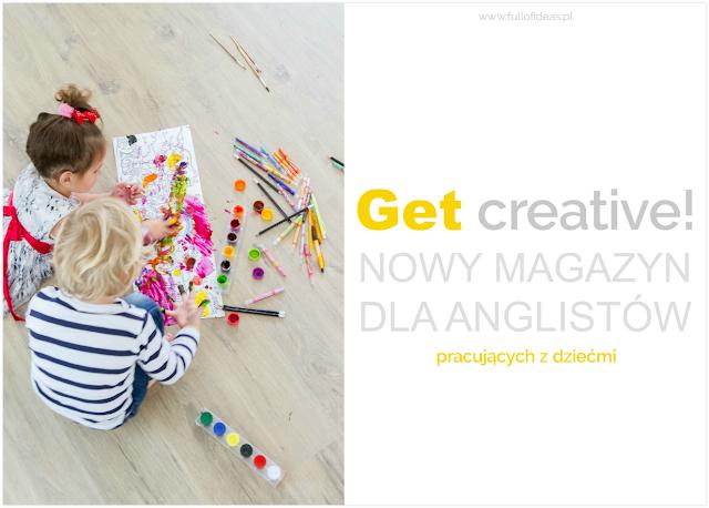 magazyn, czsopismo, gazeta, dla nauczycieli, anglistów, angielski, dla dzieci, Get creative, pomysły, inspiracje