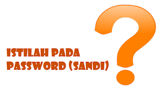 Istilah pada Password (Sandi)