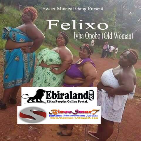 Ebira Music:Felixo (Da Okene Boi) Inyha Onobo (Old Woman)