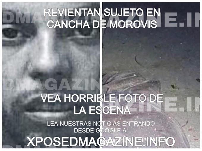 REVIENTAN SUJETO EN CANCHA DE MOROVIS VEA HORRIBLE FOTO DE LA ESCENA