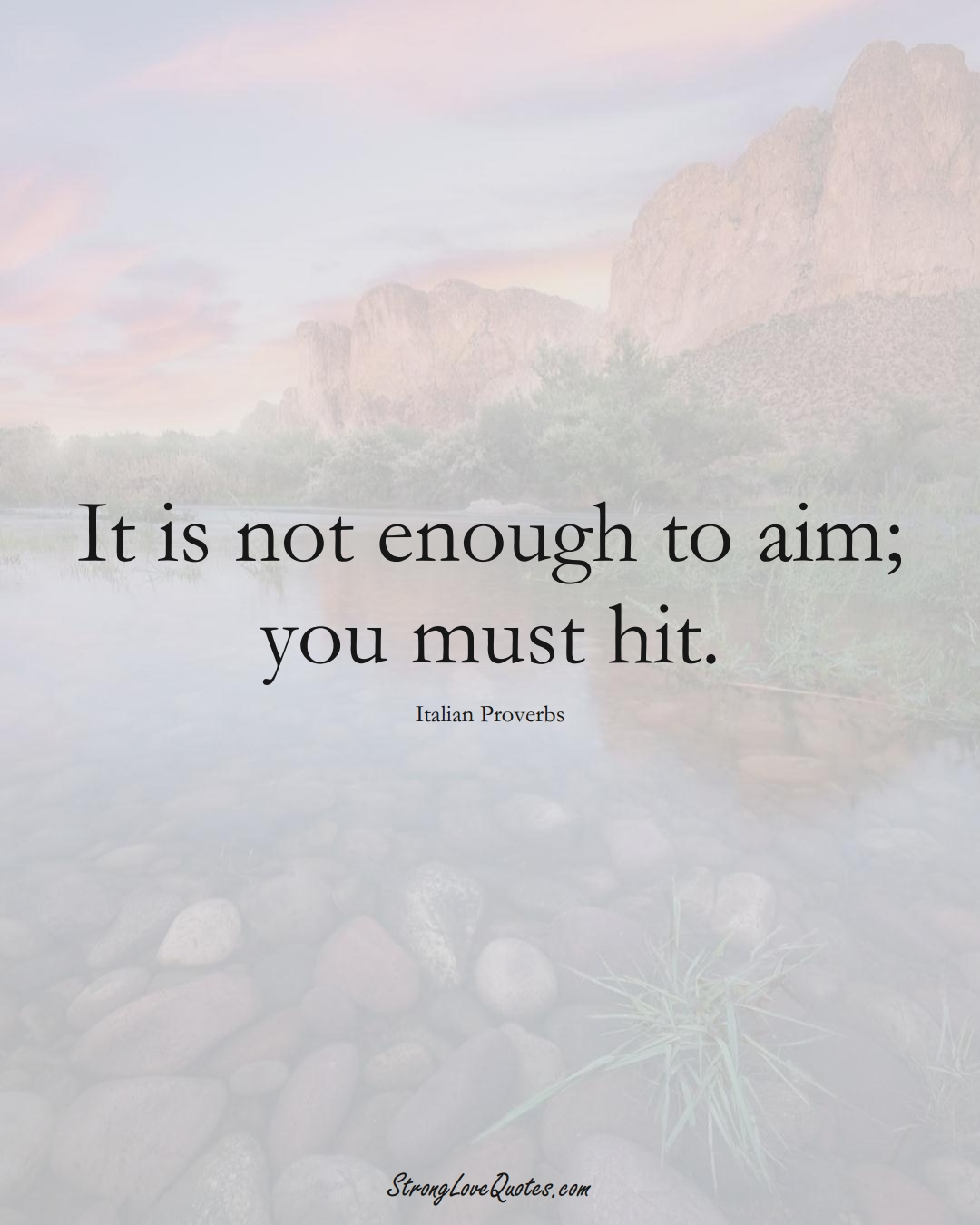 It is not enough to aim; you must hit. (Italian Sayings);  #EuropeanSayings