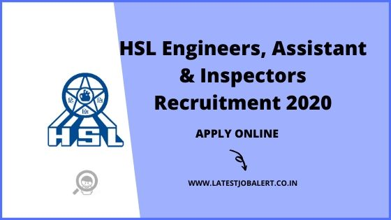 HSL Recruitment 2020 for Engineers, Assistant & Inspectors online form|Apply online
