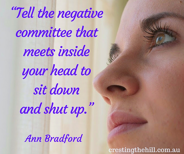 speak good things about yourself - to yourself - don't listen to the negative committee inside your head