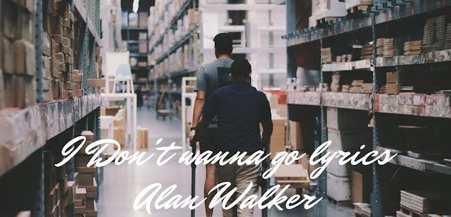 I-don't-wanna-go-lyrics-Alan-Walker-Different-world-alyricsz.com