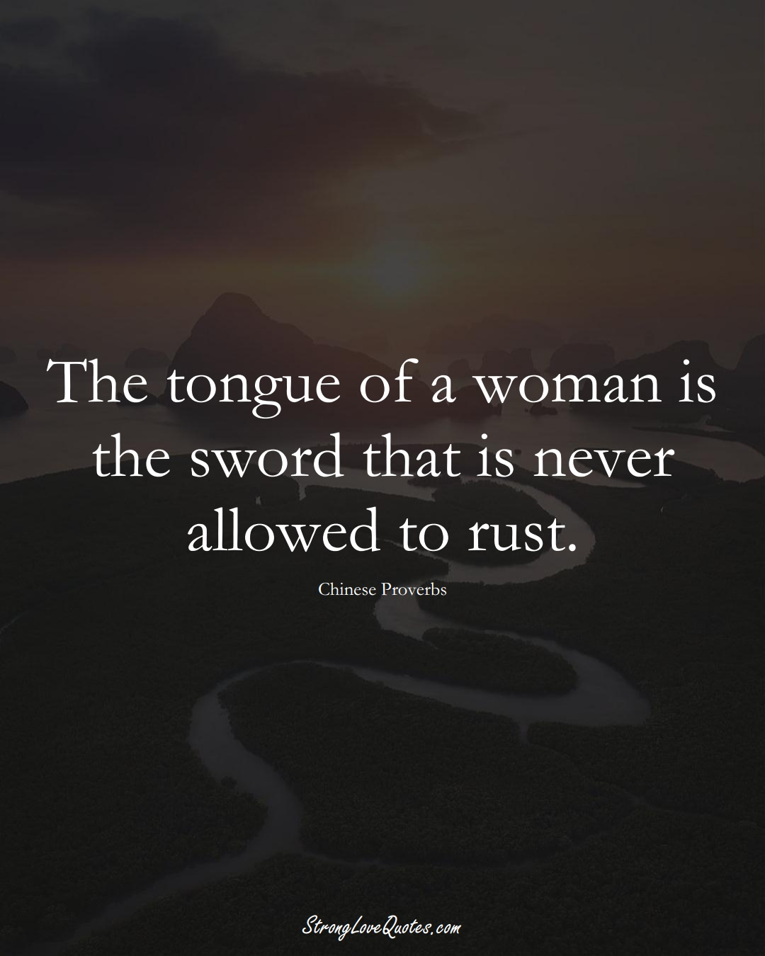 The tongue of a woman is the sword that is never allowed to rust. (Chinese Sayings);  #AsianSayings